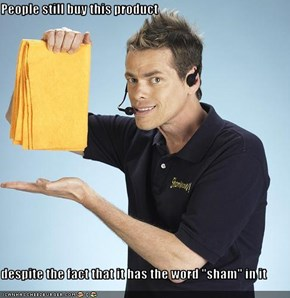 "People still buy this product  despite the fact that it has the word ""sham"" in it"