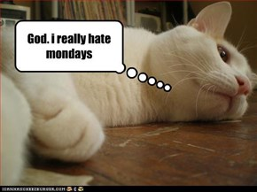 God. i really hate  mondays