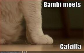 Bambi meets  Catzilla