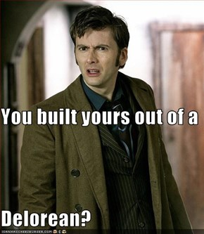 You built yours out of a  Delorean?