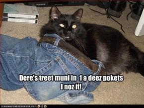 Dere's treet muni in  1 a deez pokets I noz it!
