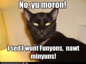 No, yu moron!