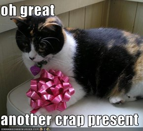 oh great  another crap present