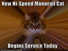 New Hi-Speed Monorail Cat  Begins Service Today