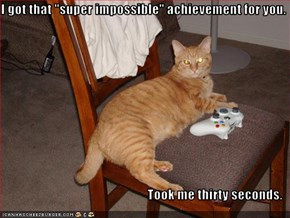 "I got that ""super impossible"" achievement for you.  Took me thirty seconds."