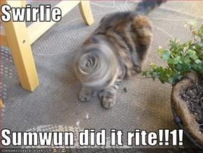 Swirlie  Sumwun did it rite!!1!
