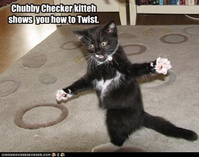 Chubby Checker kitteh shows  you how to Twist.