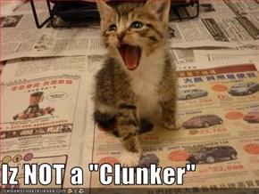 "Iz NOT a ""Clunker"""