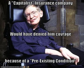 "A ""Capitalist"" Insurance company Would have denied him covrage because of a ""Pre-Existing Condition"""
