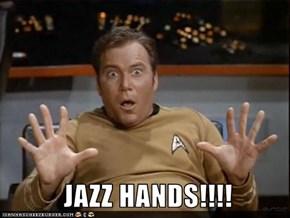 JAZZ HANDS!!!!