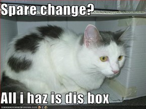 Spare change?  All i haz is dis box