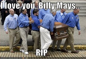 I love you, Billy Mays...  RIP