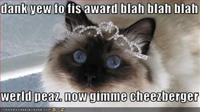 dank yew fo fis award blah blah blah  werld peaz. now gimme cheezberger
