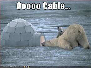 Ooooo Cable...