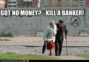 GOT NO MONEY? - KILL A BANKER!
