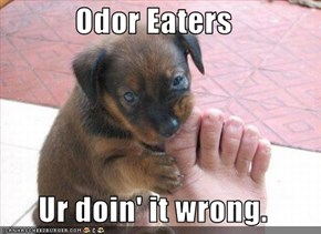 Odor Eaters  Ur doin' it wrong.