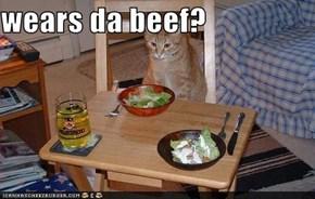 wears da beef?