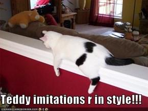 Teddy imitations r in style!!!