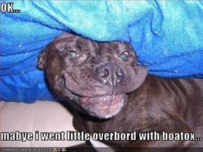 OK...  mabye i went little overbord with boatox...