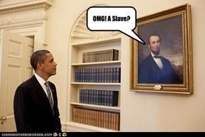 OMG! A Slave?