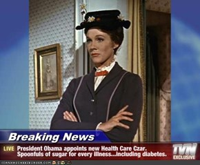 Breaking News - President Obama appoints new Health Care Czar.  Spoonfuls of sugar for every illness...including diabetes.