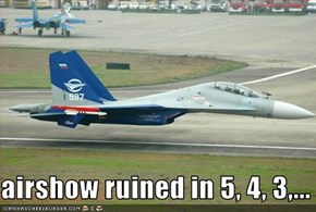 airshow ruined in 5, 4, 3,...