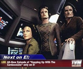 "Next on E!: - All-New Episode of ""Keeping Up With The Cardassians"" only on E!"