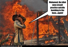 Mohamed, the idiot new crecuit practice suicide bombing in the base...again!