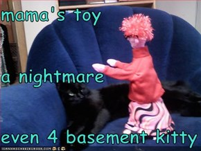 mama's toy a nightmare even 4 basement kitty