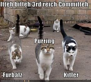 Itteh bitteh 3rd reich Committeh Purring   Furbalz                                 Kitler