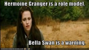 Hermoine Granger is a role model.  Bella Swan is a warning.