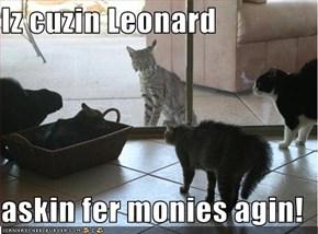 Iz cuzin Leonard  askin fer monies agin!