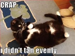 CRAP...  i didn't tan evenly