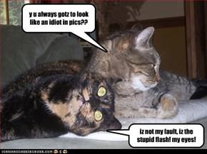 y u always gotz to look like an idiot in pics??
