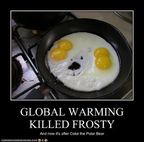 GLOBAL WARMING KILLED FROSTY