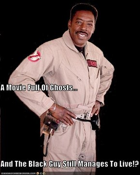 A Movie Full Of Ghosts... And The Black Guy Still Manages To Live!?