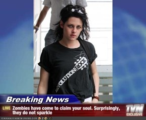 Breaking News - Zombies have come to claim your soul. Surprisingly, they do not sparkle