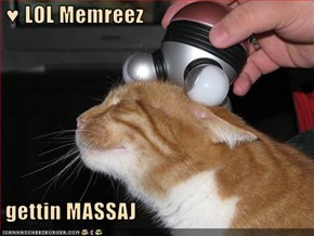 ♥ LOL Memreez   gettin MASSAJ