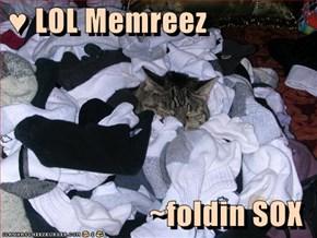 ♥ LOL Memreez  ~foldin SOX
