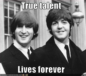 True talent  Lives forever