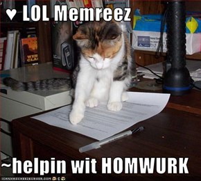 ♥ LOL Memreez  ~helpin wit HOMWURK
