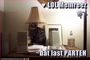 ♥ LOL Memreez  ~dat last PARTEH