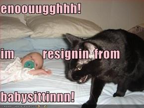 enoouugghhh! im           resignin  from babysittinnn!