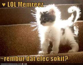 ♥ LOL Memreez  ~rembur dat elec sokit?