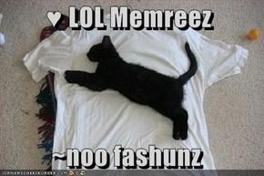 ♥ LOL Memreez  ~noo fashunz