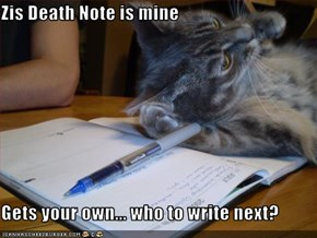 Zis Death Note is mine  Gets your own... who to write next?