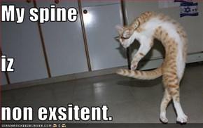 My spine iz non exsitent.