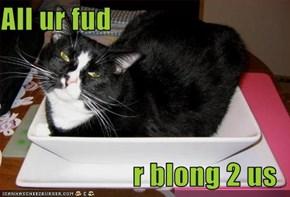 All ur fud  r blong 2 us