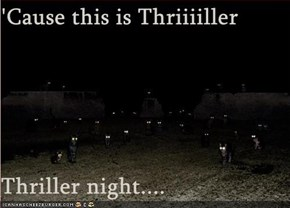 'Cause this is Thriiiiller  Thriller night....
