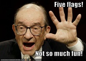 Five flags!  Not so much fun!